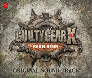 GUILTY GEAR Xrd -REVELATOR-��ORIGINAL SOUND TRACK